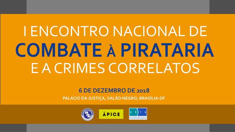 I Encontro Nacional de Combate à Pirataria e a Crimes Correlatos