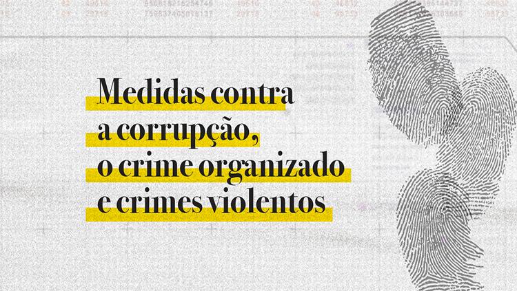 Proposta apresentada nesta segunda-feira (4) pretende dar eficácia no combate ao crime. Texto será enviado ao Congresso Nacional nos próximos dias