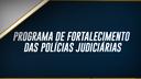 PROGRAMA DE FORTALECIMENTO DAS POLÍCIAS JUDICIÁRIAS.png