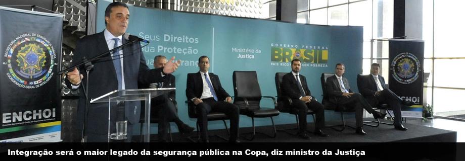 Integração será o maior legado da Segurança Pública na Copa, diz ministro Cardozo